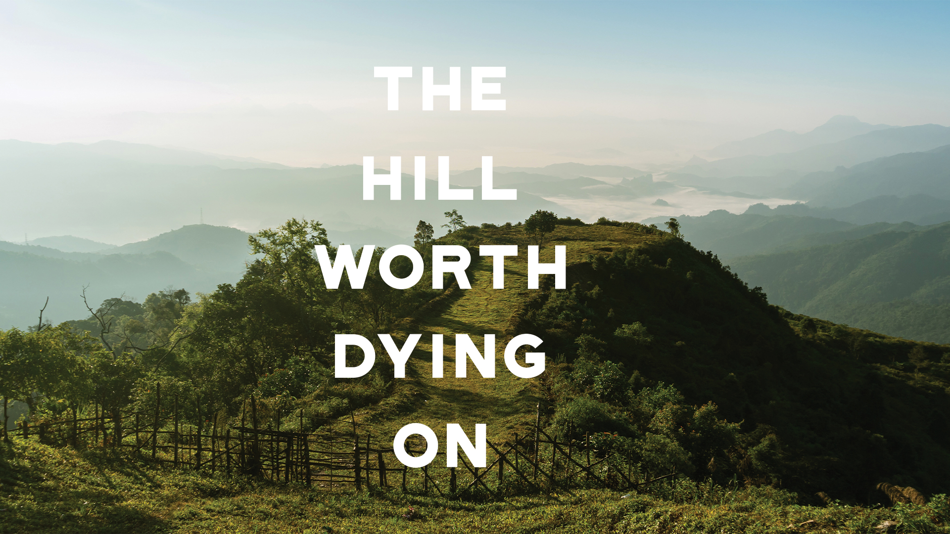 The Hill Worth Dying On_